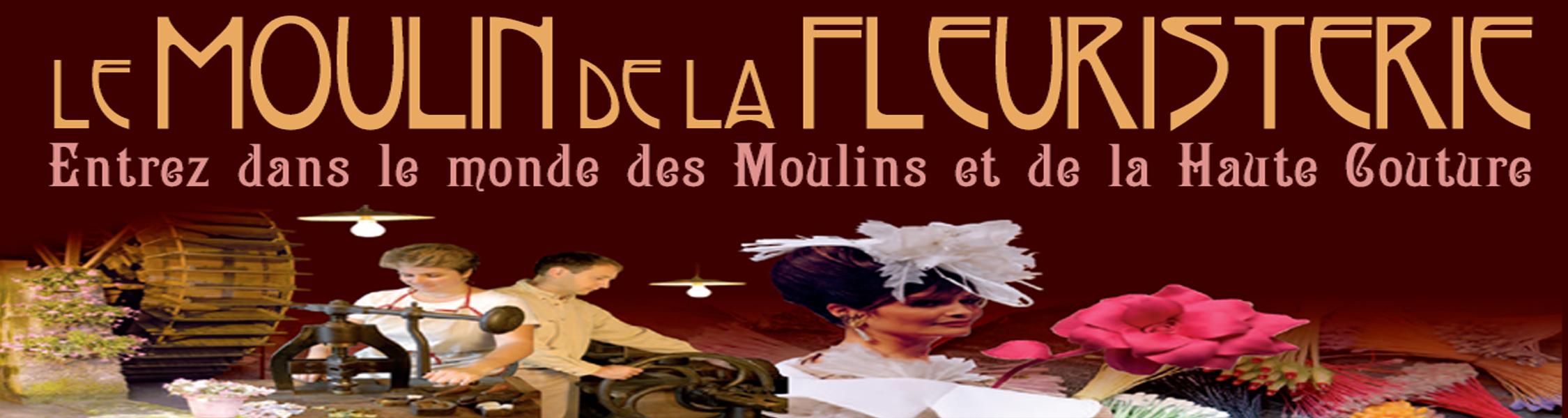 Moulin de la Fleuristerie - Entrez dans le monde des moulins et de la Haute-Couture